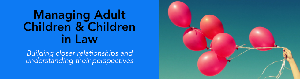 Managing Adult Children & Children in Law