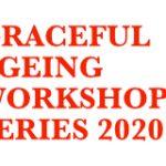 Graceful Ageing Workshops Series 2020